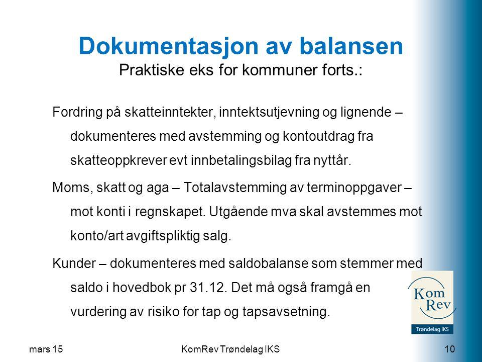 KomRev Trøndelag IKS Dokumentasjon av balansen Praktiske eks for kommuner forts.: Fordring på skatteinntekter, inntektsutjevning og lignende – dokumenteres med avstemming og kontoutdrag fra skatteoppkrever evt innbetalingsbilag fra nyttår.