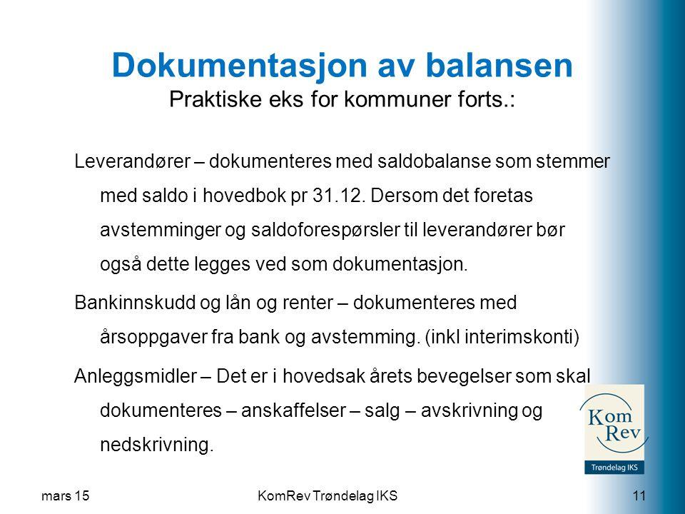 KomRev Trøndelag IKS Dokumentasjon av balansen Praktiske eks for kommuner forts.: Leverandører – dokumenteres med saldobalanse som stemmer med saldo i hovedbok pr 31.12.