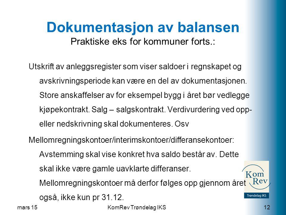 KomRev Trøndelag IKS Dokumentasjon av balansen Praktiske eks for kommuner forts.: Utskrift av anleggsregister som viser saldoer i regnskapet og avskrivningsperiode kan være en del av dokumentasjonen.