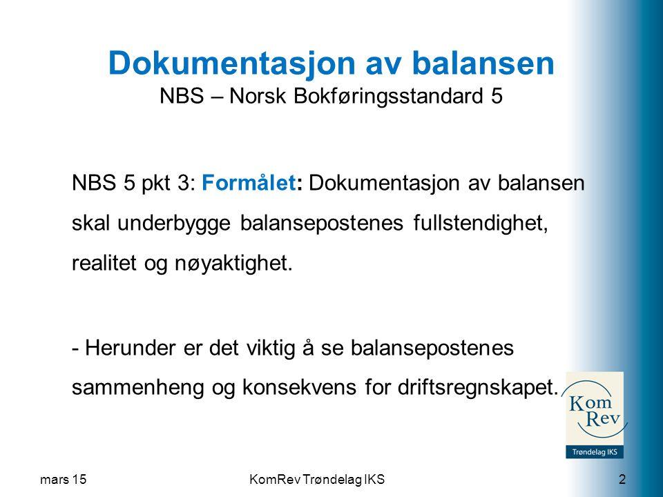 KomRev Trøndelag IKS Dokumentasjon av balansen NBS – Norsk Bokføringsstandard 5 NBS 5 pkt 3: Formålet: Dokumentasjon av balansen skal underbygge balansepostenes fullstendighet, realitet og nøyaktighet.