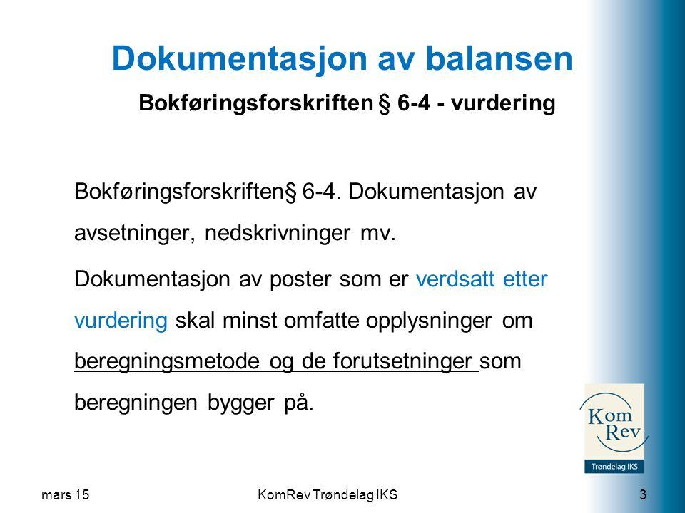 KomRev Trøndelag IKS Dokumentasjon av balansen Bokføringsforskriften § 6-4 - vurdering Bokføringsforskriften§ 6-4.