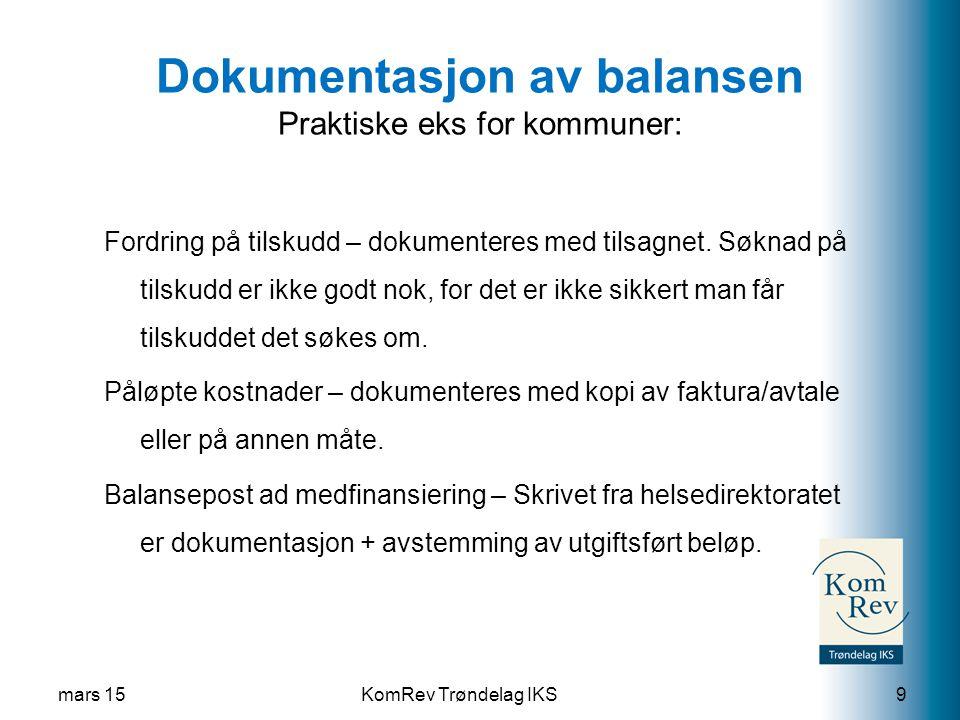KomRev Trøndelag IKS Dokumentasjon av balansen Praktiske eks for kommuner: Fordring på tilskudd – dokumenteres med tilsagnet.