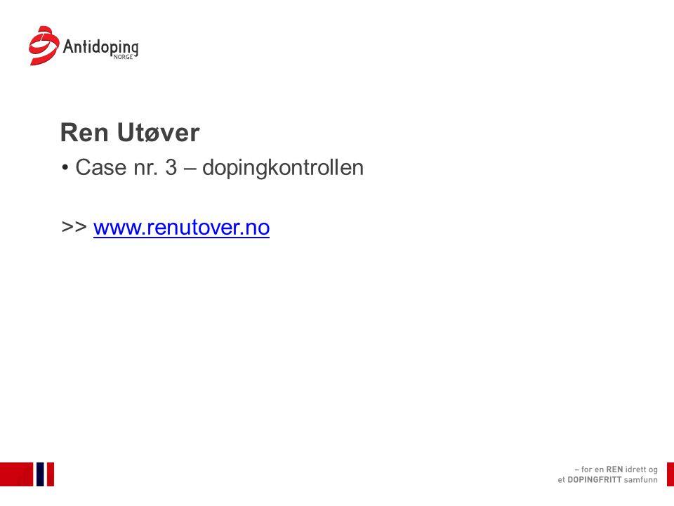 Ren Utøver Case nr. 3 – dopingkontrollen >> www.renutover.nowww.renutover.no