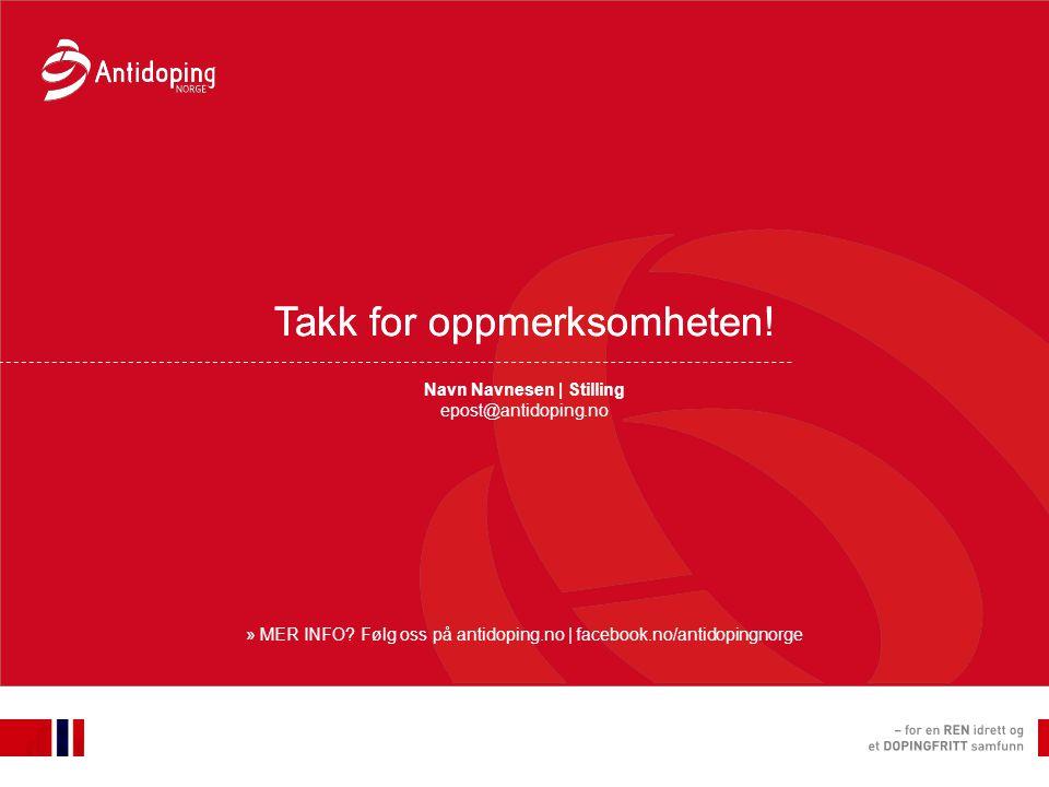 Takk for oppmerksomheten! » MER INFO? Følg oss på antidoping.no | facebook.no/antidopingnorge Navn Navnesen | Stilling epost@antidoping.no