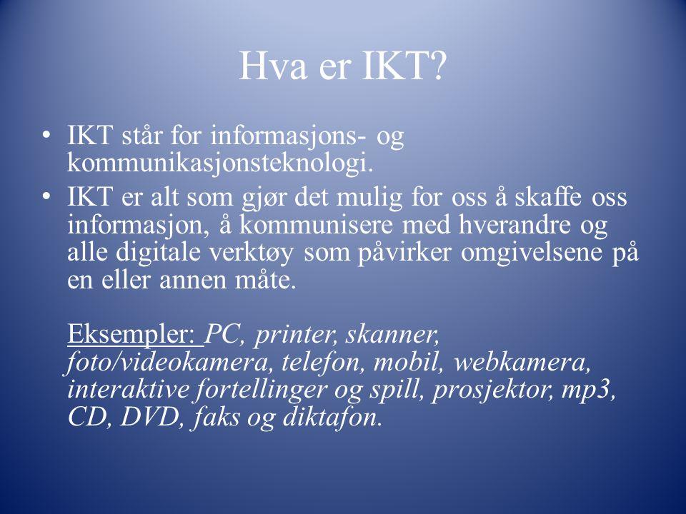 Hva er IKT? IKT står for informasjons- og kommunikasjonsteknologi. IKT er alt som gjør det mulig for oss å skaffe oss informasjon, å kommunisere med h