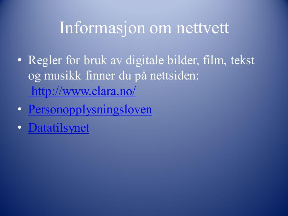Informasjon om nettvett Regler for bruk av digitale bilder, film, tekst og musikk finner du på nettsiden: http://www.clara.no/ http://www.clara.no/ Personopplysningsloven Datatilsynet