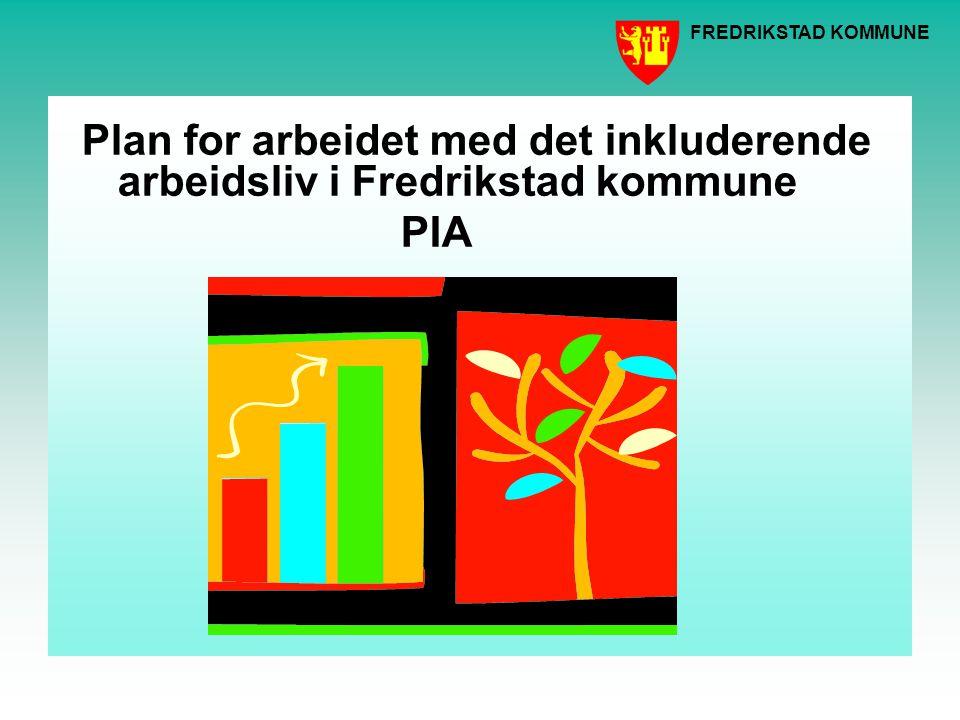 FREDRIKSTAD KOMMUNE PIA dekker områdene: Inkluderende arbeidsliv 2006 - 2009 Ny intensjonsavtale 14.12.05 Tillegg til avtalen 06.06.06 – Konkretisering Stoltenberg-utvalget 06.11.06 Forslag til tiltak for å redusere sykefraværet Stortingsmelding nr.