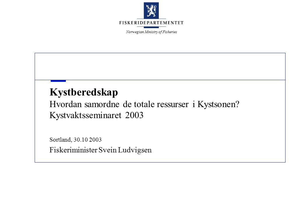Norwegian Ministry of Fisheries Kystberedskap Hvordan samordne de totale ressurser i Kystsonen? Kystvaktsseminaret 2003 Sortland, 30.10 2003 Fiskerimi