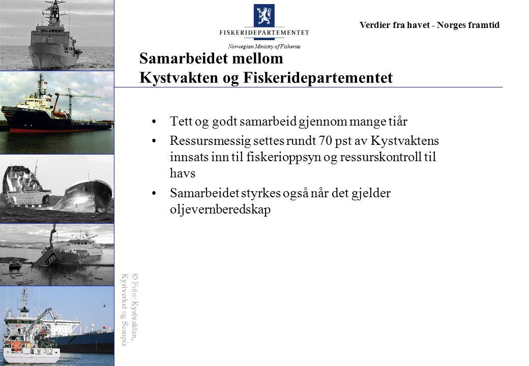 Norwegian Ministry of Fisheries Verdier fra havet - Norges framtid Samarbeidet mellom Kystvakten og Fiskeridepartementet Tett og godt samarbeid gjenno