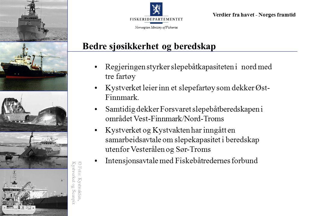 Norwegian Ministry of Fisheries Verdier fra havet - Norges framtid Bedre sjøsikkerhet og beredskap Regjeringen styrker slepebåtkapasiteten i nord med