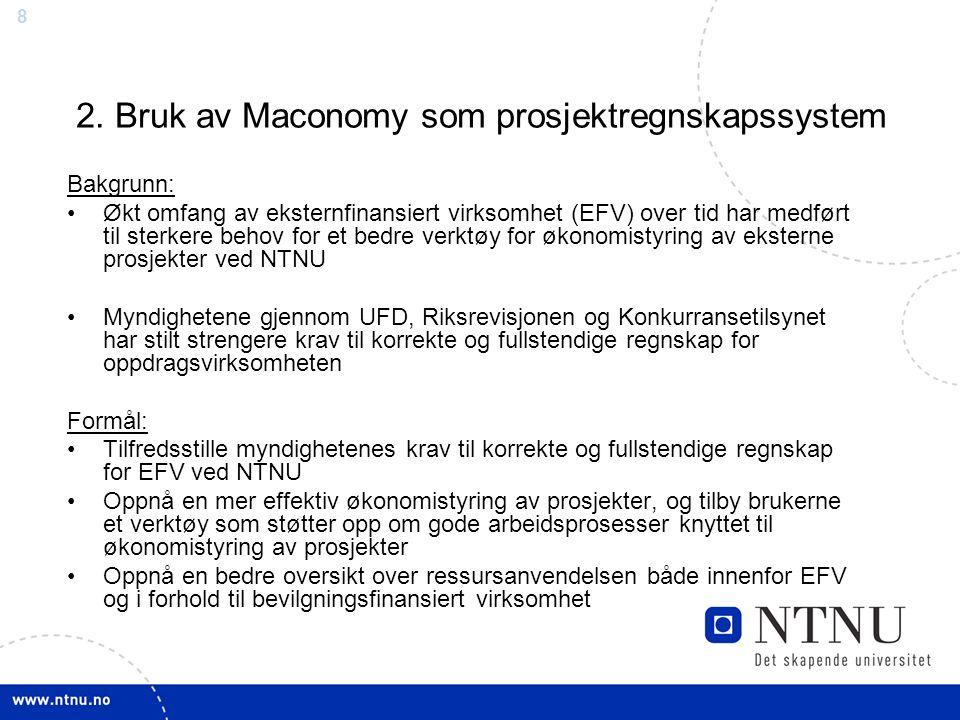 99 Maconomy som prosjektregnskapssystem Maconomy er et nettbasert og rollebasert system hvor alle brukere får tildelt en egen rolle i systemet, eksempelvis: -Prosjektmedarbeider -Prosjektleder (PL) -Lokal prosjektstøtte (LP) -Anviser (AV) -Sentral prosjektstøtte (SP) Rollene bestemmer: -Menyvalg/adgang til systemet og tilgang til rapporter -Arbeidsflyt og tildeling av arbeidsoppgaver i systemet -Varsel dersom tildelte arbeidsoppgaver ikke blir utført -Elektroniske signaturer for attestasjon og anvisning