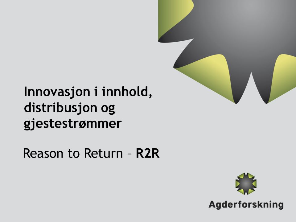Innovasjon i innhold, distribusjon og gjestestrømmer Reason to Return – R2R