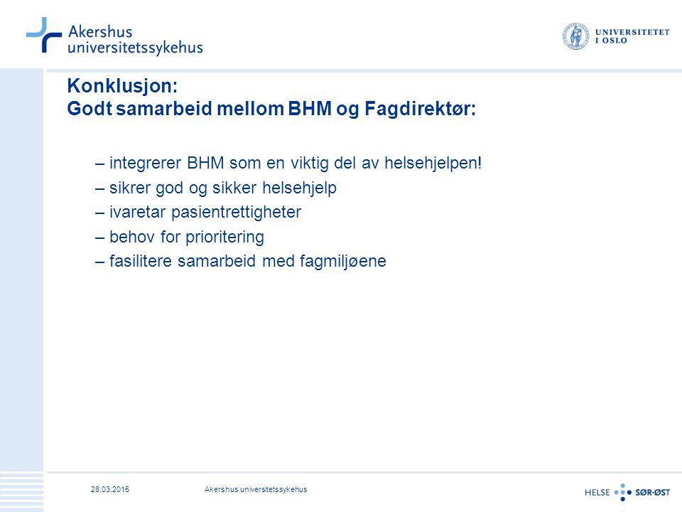 28.03.2015Akershus universitetssykehus Konklusjon: Godt samarbeid mellom BHM og Fagdirektør: –integrerer BHM som en viktig del av helsehjelpen! –sikre