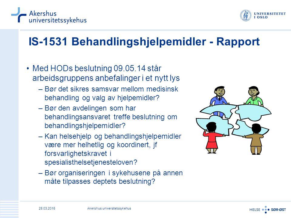 28.03.2015Akershus universitetssykehus IS-1531 Behandlingshjelpemidler - Rapport Med HODs beslutning 09.05.14 står arbeidsgruppens anbefalinger i et nytt lys –Bør det sikres samsvar mellom medisinsk behandling og valg av hjelpemidler.