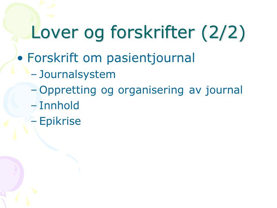 Lover og forskrifter (2/2) Forskrift om pasientjournal –Journalsystem –Oppretting og organisering av journal –Innhold –Epikrise
