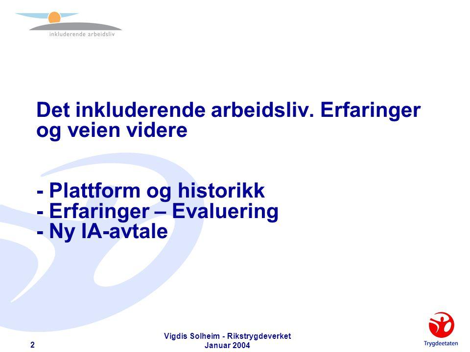 Vigdis Solheim - Rikstrygdeverket Januar 2004 13 Konsekvenser – Arbeidsgiver (2)  Utarbeide individuell oppfølgingsplan så tidlig som mulig, - senest innen 8 uker (6 uker for nye IA- virksomheter).