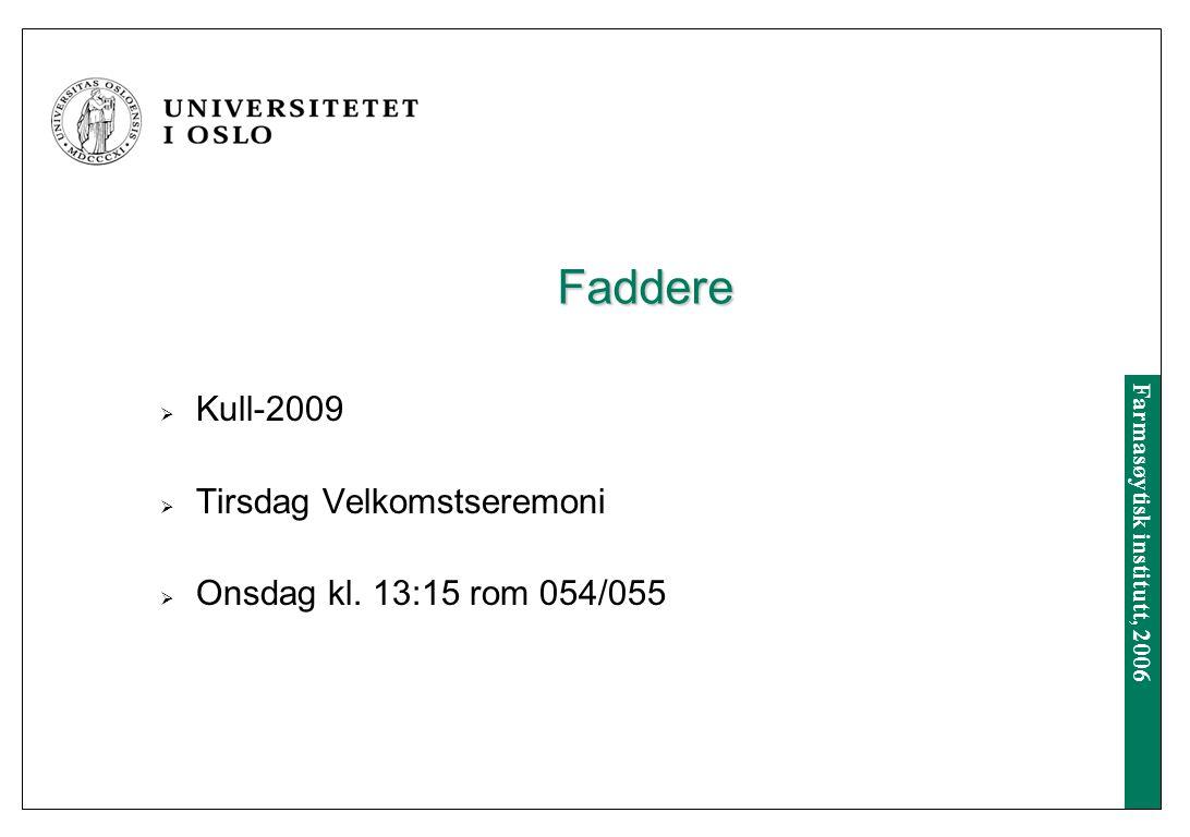 Farmasøytisk institutt, 2006 Faddere  Kull-2009  Tirsdag Velkomstseremoni  Onsdag kl.