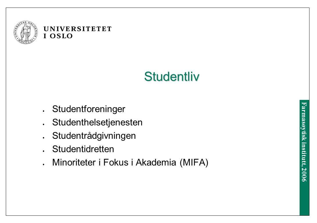 Farmasøytisk institutt, 2006 Studentliv Studentforeninger Studenthelsetjenesten Studentrådgivningen Studentidretten Minoriteter i Fokus i Akademia (MIFA)