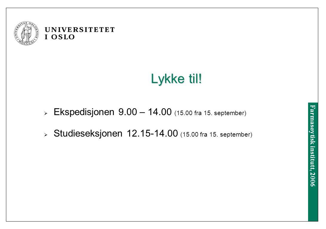 Farmasøytisk institutt, 2006 Lykke til.  Ekspedisjonen 9.00 – 14.00 (15.00 fra 15.