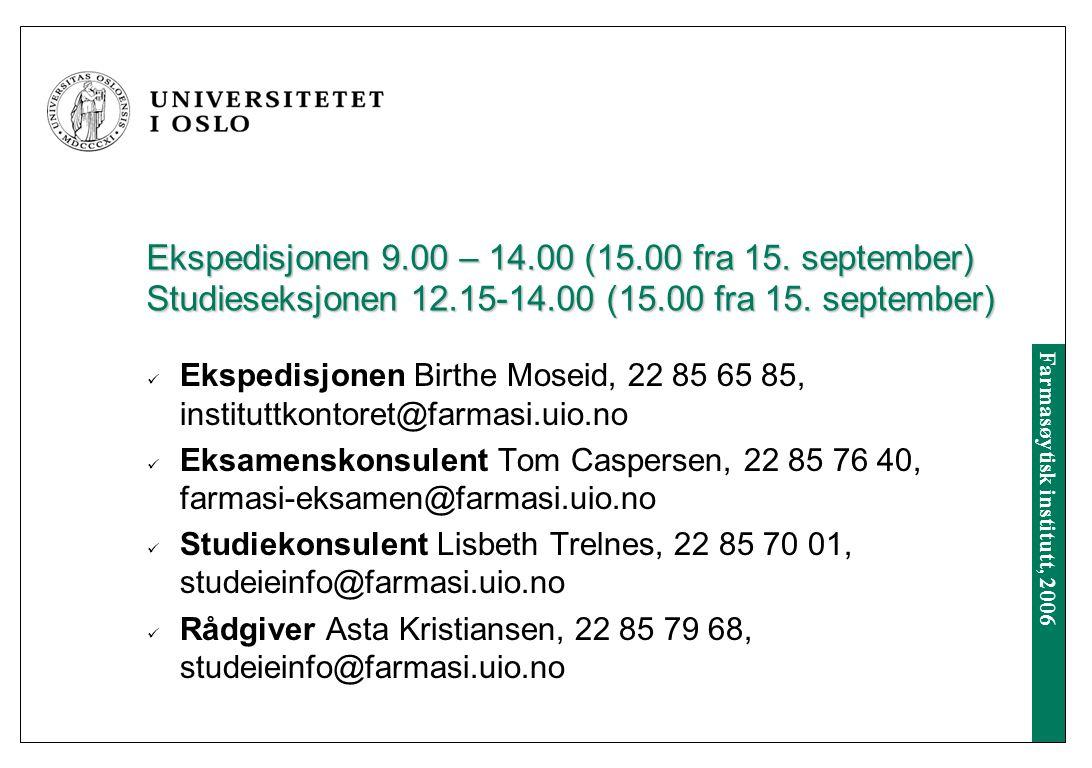 Farmasøytisk institutt, 2006 Ekspedisjonen 9.00 – 14.00 (15.00 fra 15.