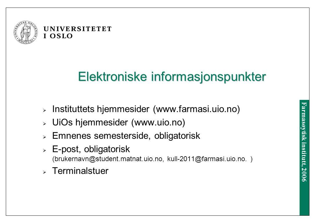 Farmasøytisk institutt, 2006 Elektroniske informasjonspunkter  Instituttets hjemmesider (www.farmasi.uio.no)  UiOs hjemmesider (www.uio.no)  Emnenes semesterside, obligatorisk  E-post, obligatorisk (brukernavn@student.matnat.uio.no, kull-2011@farmasi.uio.no.