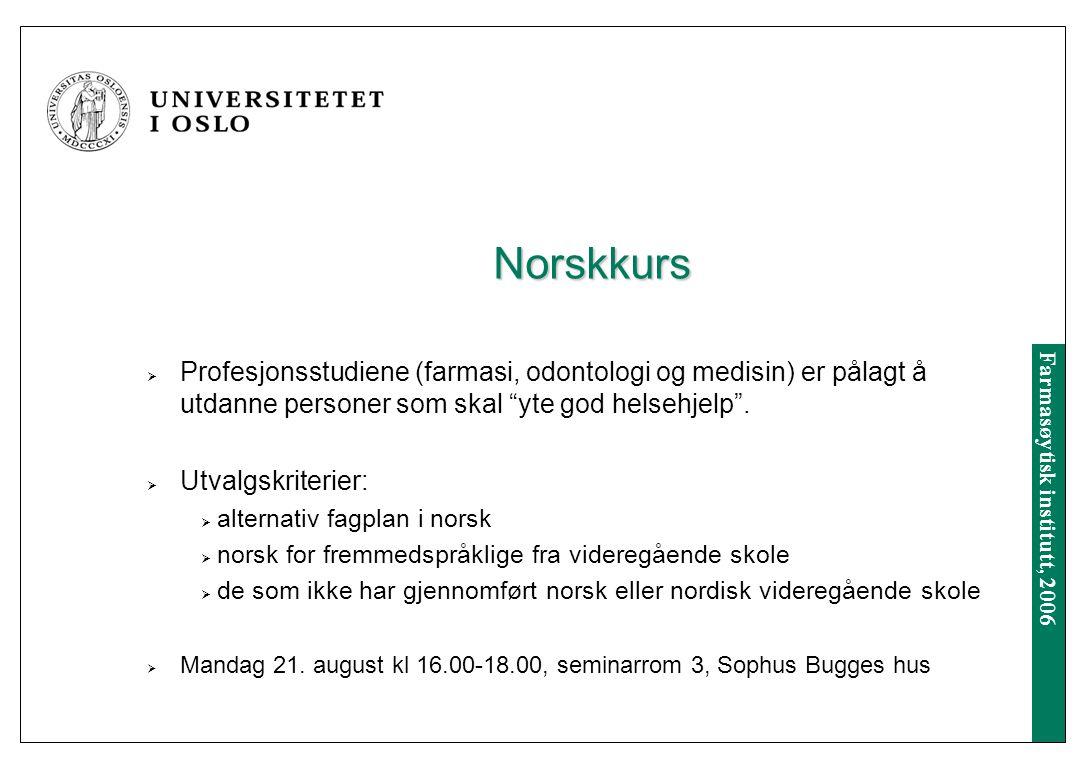 Farmasøytisk institutt, 2006 Norskkurs  Profesjonsstudiene (farmasi, odontologi og medisin) er pålagt å utdanne personer som skal yte god helsehjelp .