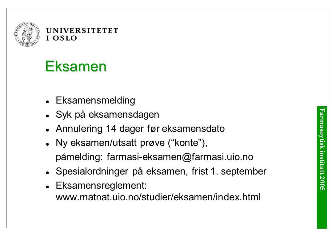 Farmasøytisk institutt 2005 Eksamen Eksamensmelding Syk på eksamensdagen Annulering 14 dager før eksamensdato Ny eksamen/utsatt prøve ( konte ), påmelding: farmasi-eksamen@farmasi.uio.no Spesialordninger på eksamen, frist 1.