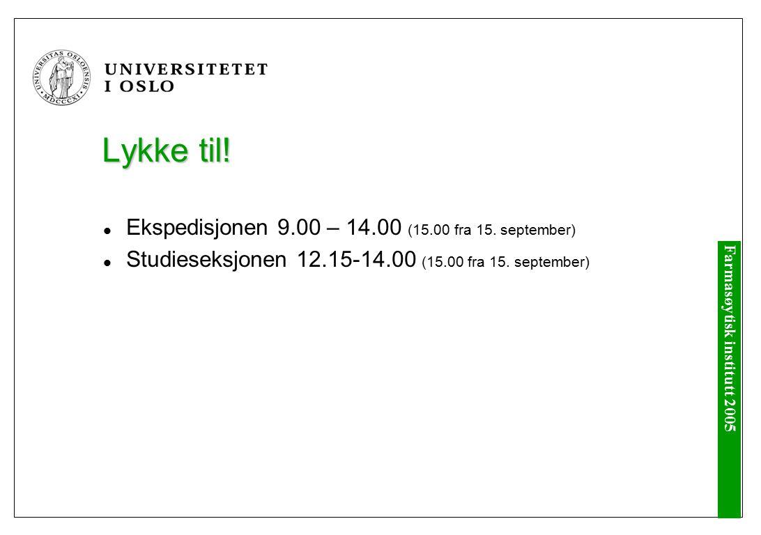 Farmasøytisk institutt 2005 Lykke til.Ekspedisjonen 9.00 – 14.00 (15.00 fra 15.