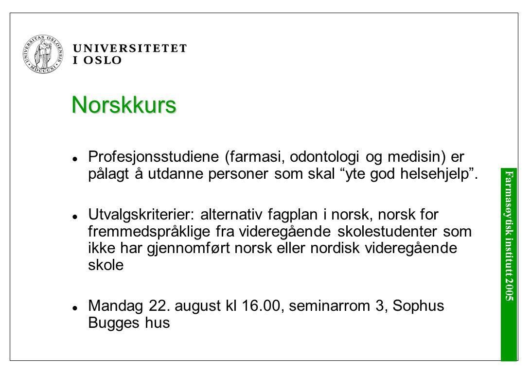 Farmasøytisk institutt 2005 Norskkurs Profesjonsstudiene (farmasi, odontologi og medisin) er pålagt å utdanne personer som skal yte god helsehjelp .