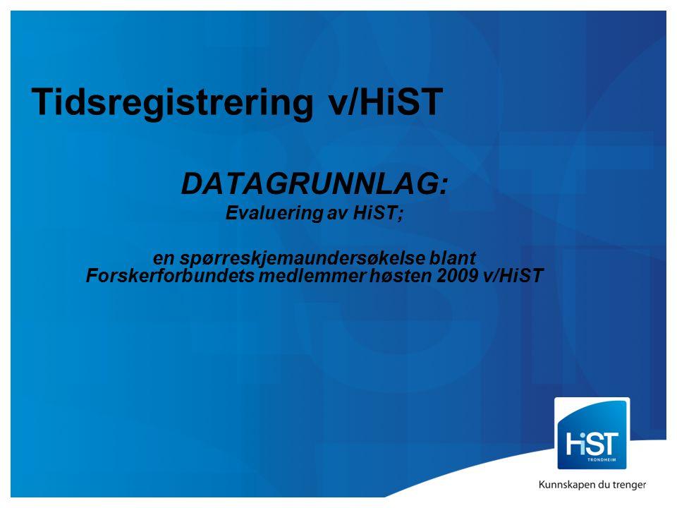 Tidsregistrering v/HiST DATAGRUNNLAG: Evaluering av HiST; en spørreskjemaundersøkelse blant Forskerforbundets medlemmer høsten 2009 v/HiST