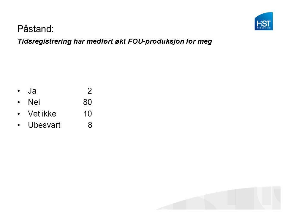 Påstand: Tidsregistrering har medført økt FOU-produksjon for meg Ja 2 Nei 80 Vet ikke 10 Ubesvart 8
