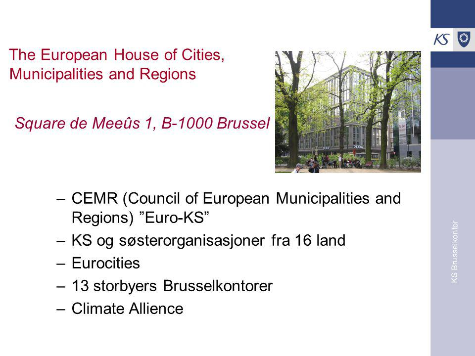 KS Brusselkontor The European House of Cities, Municipalities and Regions –CEMR (Council of European Municipalities and Regions) Euro-KS –KS og søsterorganisasjoner fra 16 land –Eurocities –13 storbyers Brusselkontorer –Climate Allience Square de Meeûs 1, B-1000 Brussel