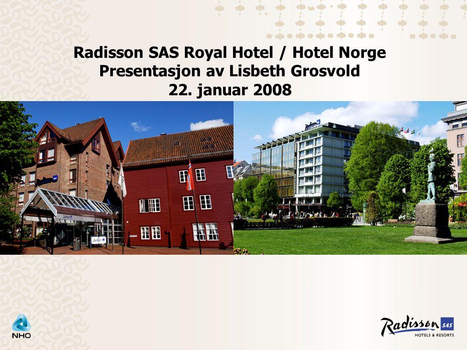 Radisson SAS Royal Hotel / Hotel Norge Presentasjon av Lisbeth Grosvold 22. januar 2008
