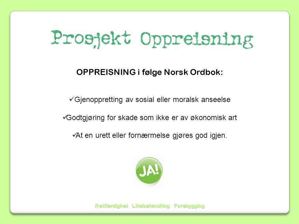 OPPREISNING i følge Norsk Ordbok: Gjenoppretting av sosial eller moralsk anseelse Godtgjøring for skade som ikke er av økonomisk art At en urett eller fornærmelse gjøres god igjen.