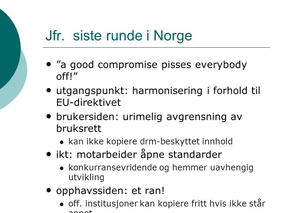 """Jfr. siste runde i Norge """"a good compromise pisses everybody off!"""" utgangspunkt: harmonisering i forhold til EU-direktivet brukersiden: urimelig avgre"""