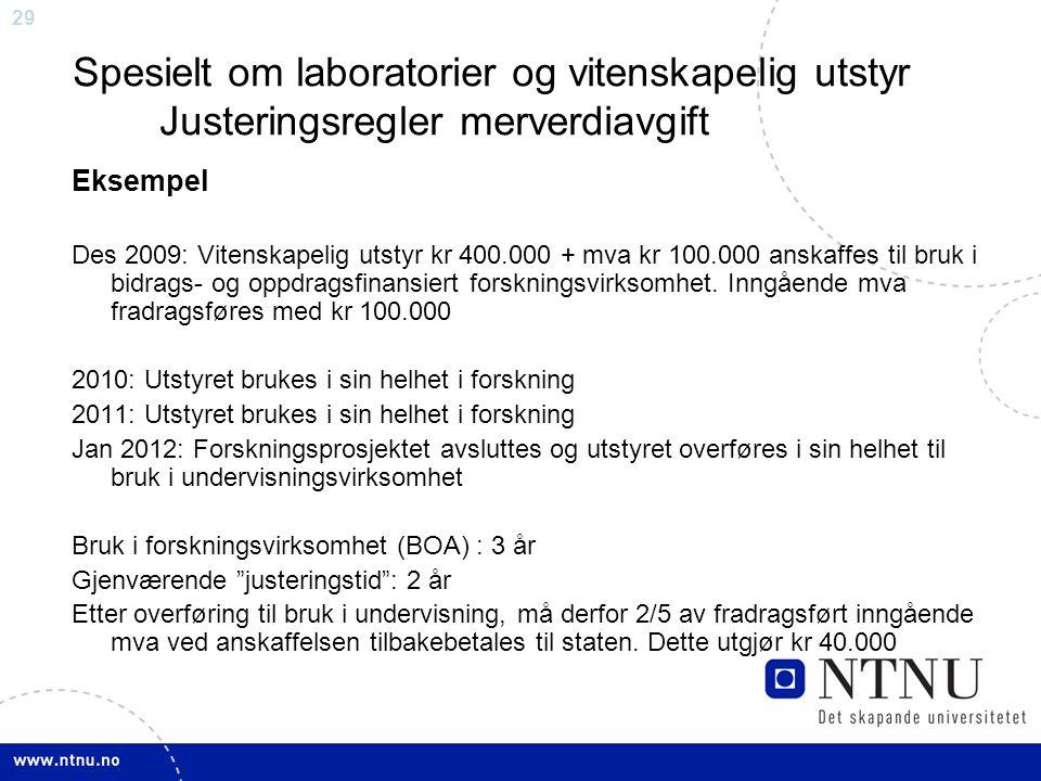 29 Spesielt om laboratorier og vitenskapelig utstyr Justeringsregler merverdiavgift Eksempel Des 2009: Vitenskapelig utstyr kr 400.000 + mva kr 100.000 anskaffes til bruk i bidrags- og oppdragsfinansiert forskningsvirksomhet.