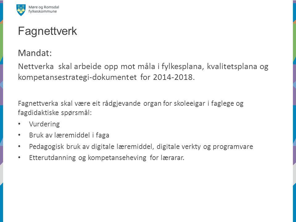 Fagnettverk Mandat: Nettverka skal arbeide opp mot måla i fylkesplana, kvalitetsplana og kompetansestrategi-dokumentet for 2014-2018. Fagnettverka ska
