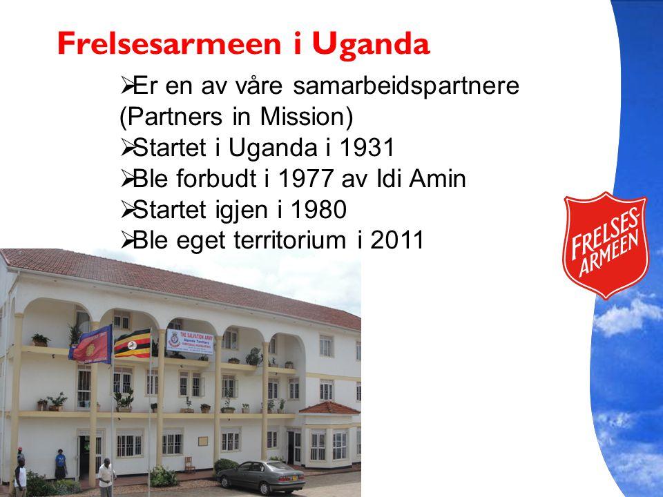 Frelsesarmeen i Uganda  Er en av våre samarbeidspartnere (Partners in Mission)  Startet i Uganda i 1931  Ble forbudt i 1977 av Idi Amin  Startet igjen i 1980  Ble eget territorium i 2011