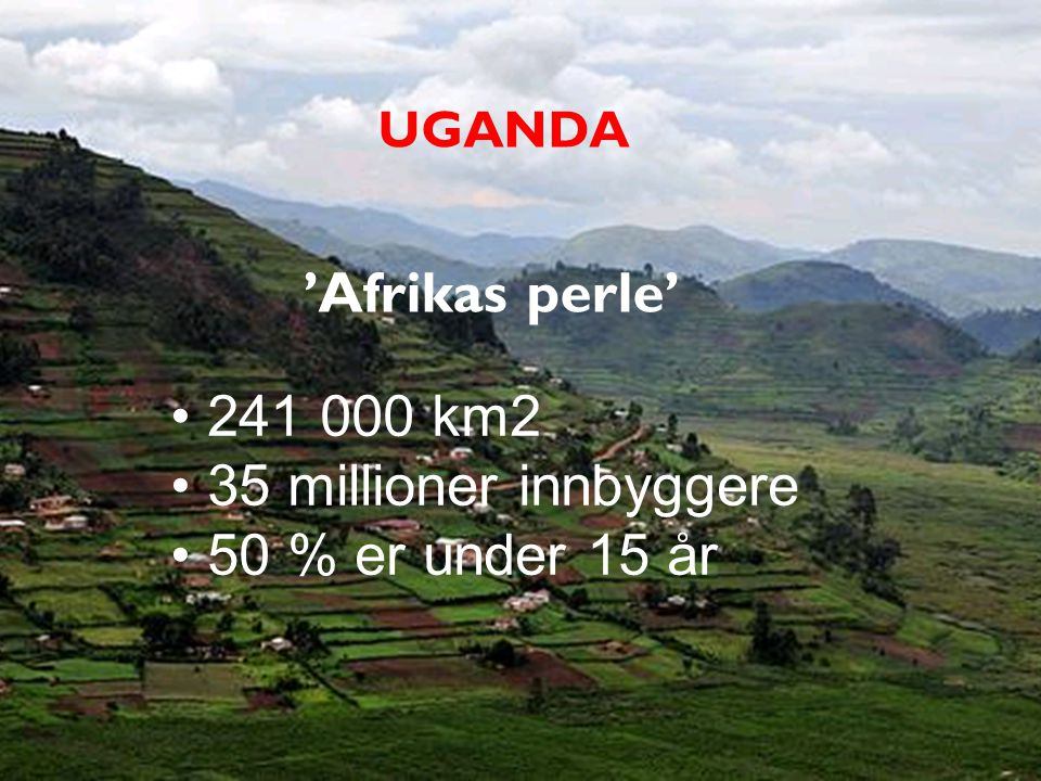 UGANDA 'Afrikas perle' 241 000 km2 35 millioner innbyggere 50 % er under 15 år