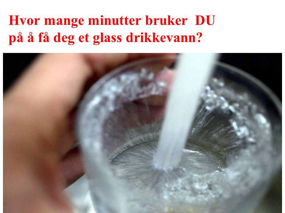 Hvor mange minutter bruker DU på å få deg et glass drikkevann