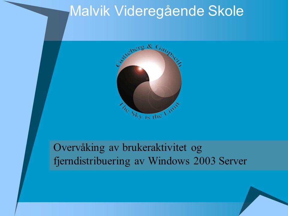 Malvik Videregående Skole Overvåking av brukeraktivitet og fjerndistribuering av Windows 2003 Server