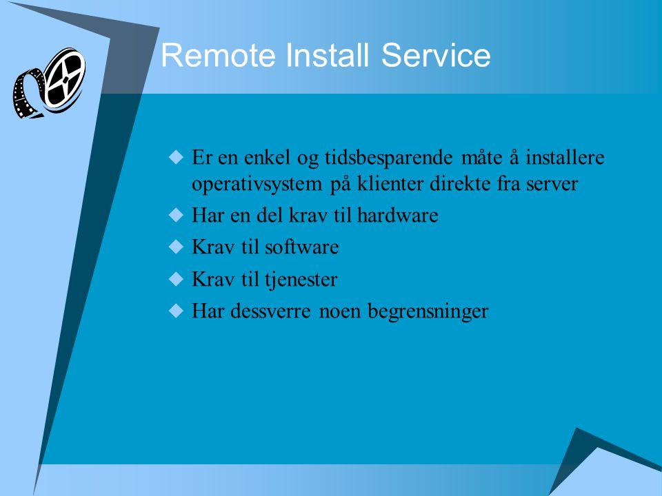 Remote Install Service  Er en enkel og tidsbesparende måte å installere operativsystem på klienter direkte fra server  Har en del krav til hardware