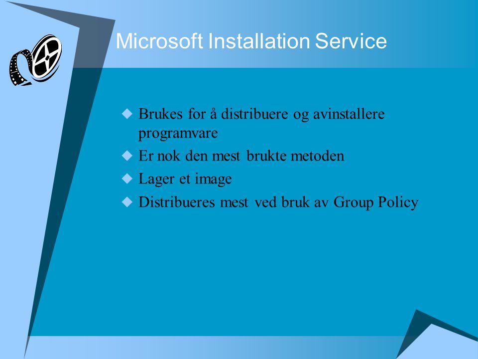 Microsoft Installation Service  Brukes for å distribuere og avinstallere programvare  Er nok den mest brukte metoden  Lager et image  Distribueres