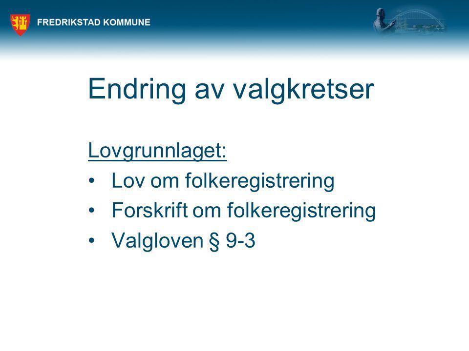 Endring av valgkretser Lovgrunnlaget: Lov om folkeregistrering Forskrift om folkeregistrering Valgloven § 9-3