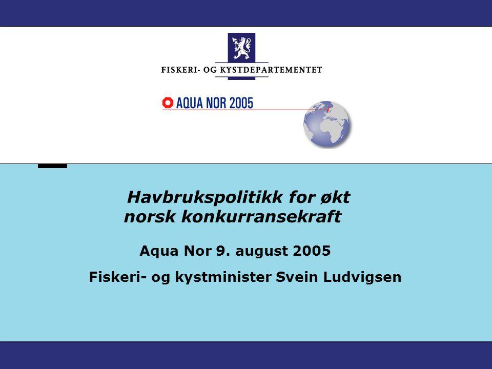 Havbrukspolitikk for økt norsk konkurransekraft Aqua Nor 9.