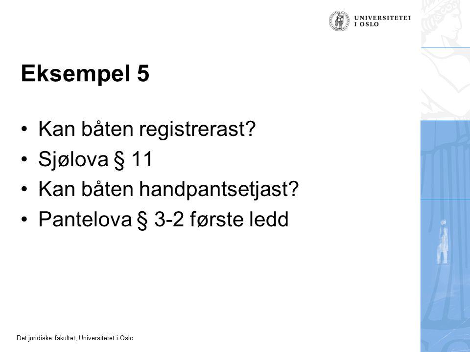 Det juridiske fakultet, Universitetet i Oslo Eksempel 5 Kan båten registrerast? Sjølova § 11 Kan båten handpantsetjast? Pantelova § 3-2 første ledd