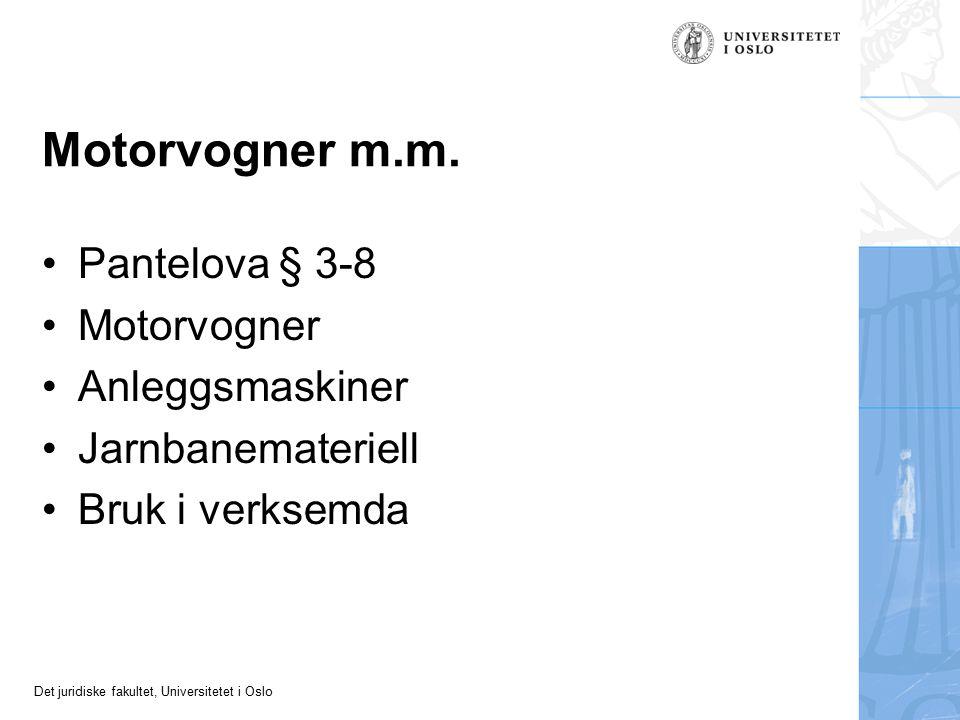 Det juridiske fakultet, Universitetet i Oslo Motorvogner m.m. Pantelova § 3-8 Motorvogner Anleggsmaskiner Jarnbanemateriell Bruk i verksemda