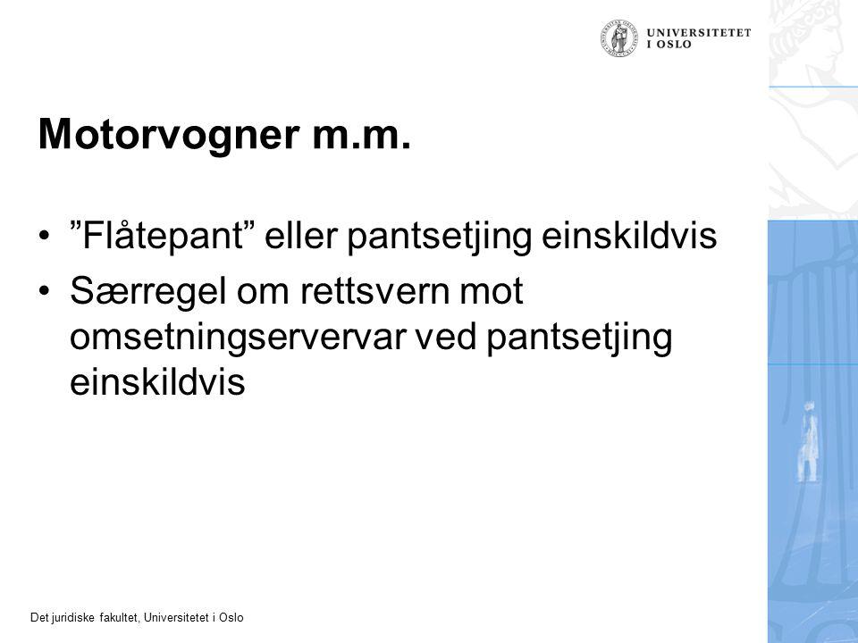 """Det juridiske fakultet, Universitetet i Oslo Motorvogner m.m. """"Flåtepant"""" eller pantsetjing einskildvis Særregel om rettsvern mot omsetningservervar v"""