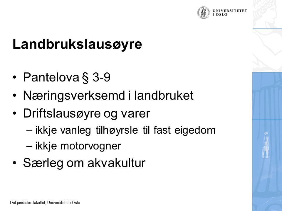 Det juridiske fakultet, Universitetet i Oslo Landbrukslausøyre Pantelova § 3-9 Næringsverksemd i landbruket Driftslausøyre og varer –ikkje vanleg tilh