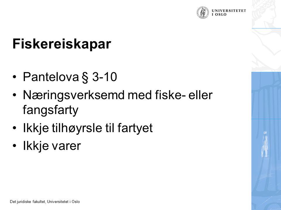 Det juridiske fakultet, Universitetet i Oslo Fiskereiskapar Pantelova § 3-10 Næringsverksemd med fiske- eller fangsfarty Ikkje tilhøyrsle til fartyet